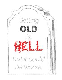"Tombstone with ""Getting old is hell but it could be worse"" written on it."